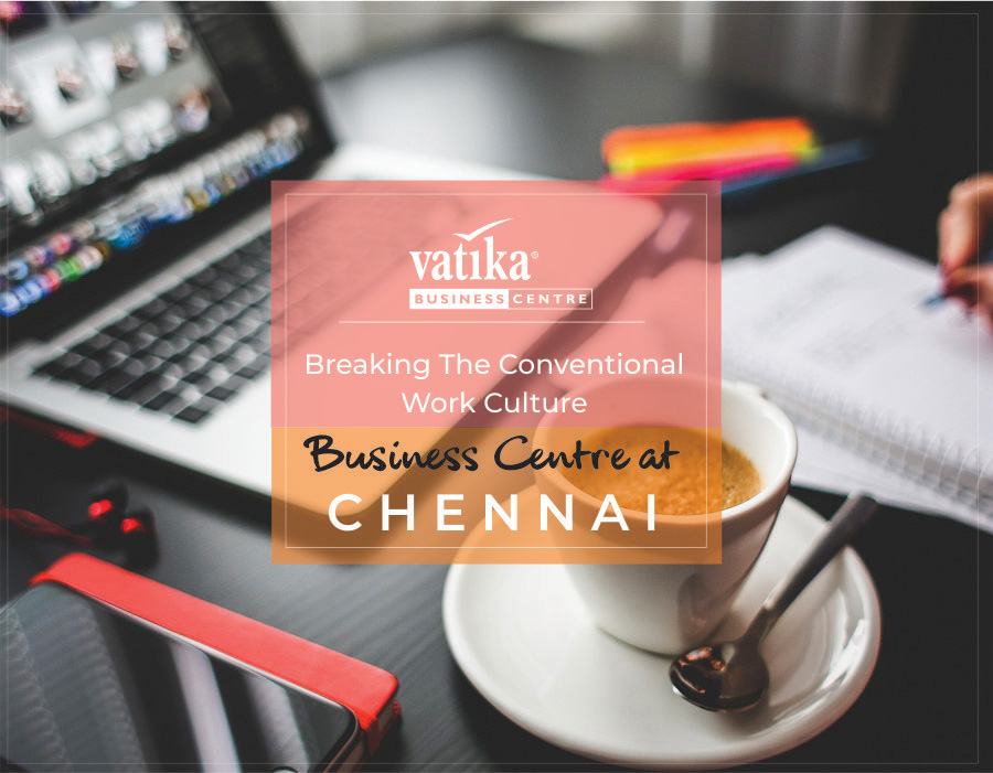 Breaking The Conventional Work Culture – Business Centre at Chennai