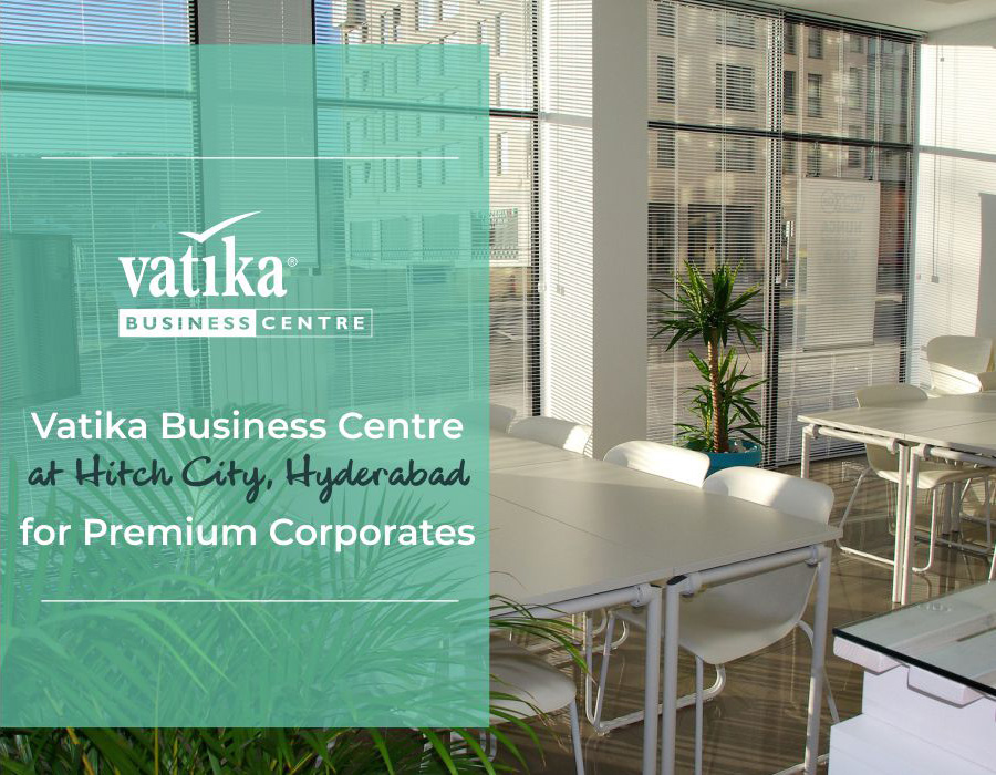 Vatika Business Centre at Hitch City, Hyderabad For Premium Corporates