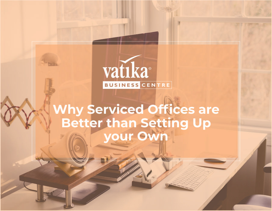 Why Serviced Offices are Better than Setting Up your Own Office Space?
