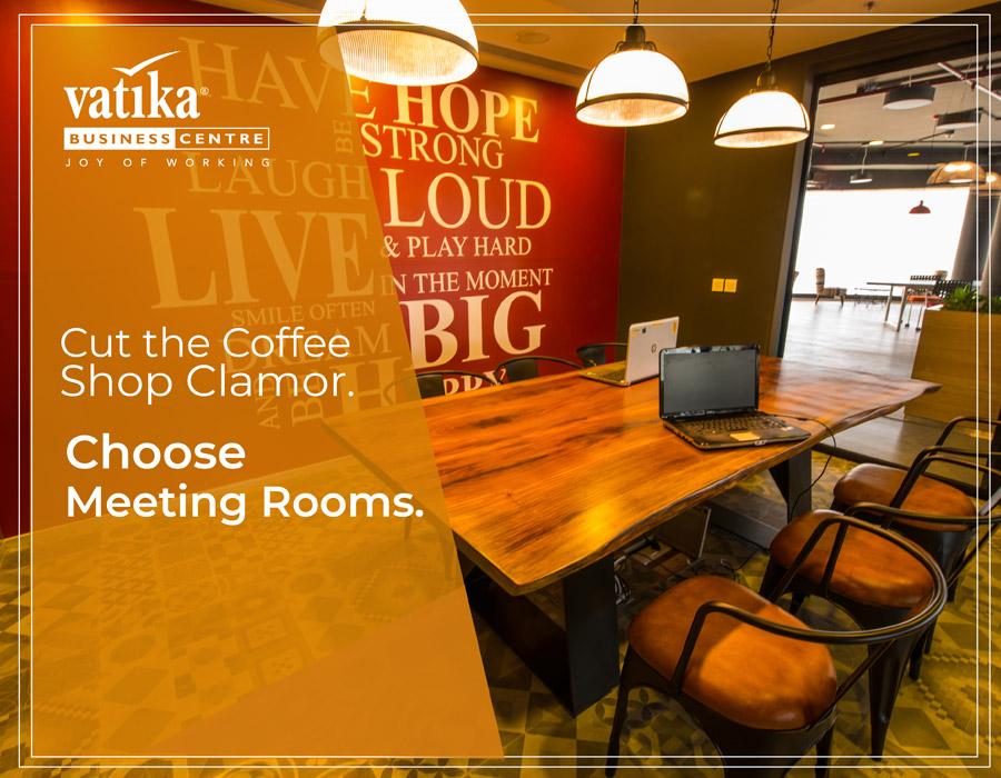 Cut the Coffee Shop Clamor. Choose Meeting Rooms.