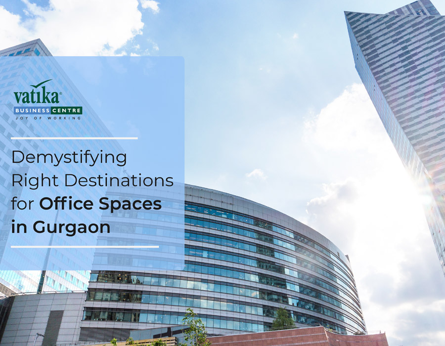Demystifying Right Destinations for Office Spaces in Gurgaon