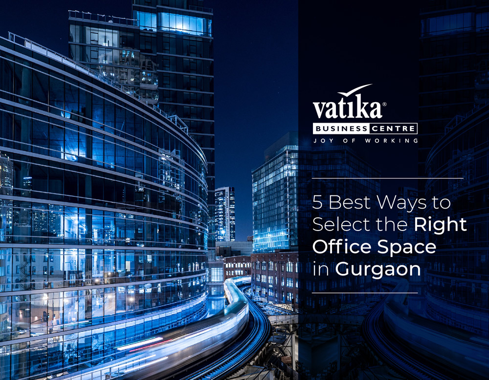 5 Best Ways to select the Right Office Space in Gurgaon