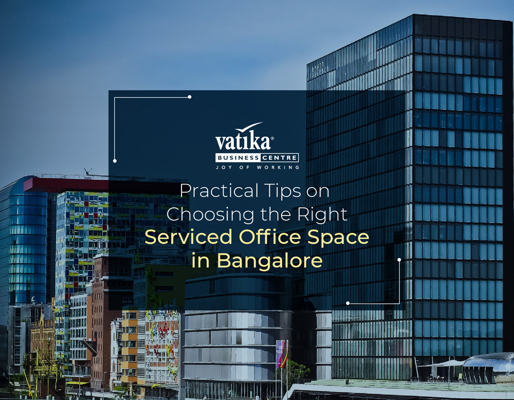 Practical Tips on Choosing the Right Serviced Office Space in Bangalore