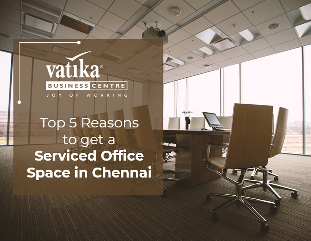 Top 5 Reasons to get a Serviced Office Space in Chennai